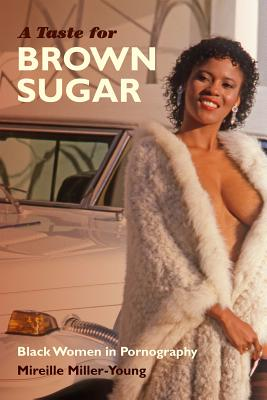 A Taste for Brown Sugar By Miller-young, Mireille